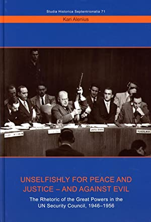 Unselfishly for peace and justice - and against evil : the rhetoric of the great powers in the UN...