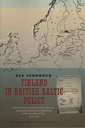 Finland in British Baltic Policy: British Political and Economic Interests regarding Finland in t...