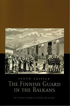 The Finnish Guard in the Balkans: Heroism, Imperial Loyalty and Finnishness in the Russo-Turkish ...