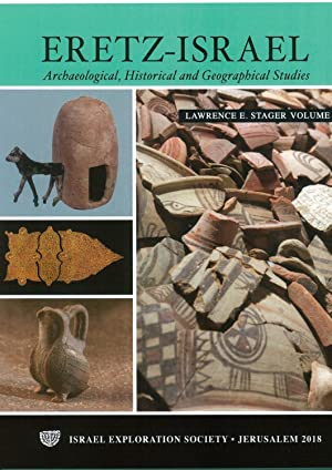 Eretz-Israel : archaeological, historical and geographical studies : Lawrence E. Stager Volume, 2018