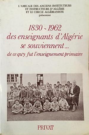 1830-1962: Des Enseignants D'Algerie Se Souviennent--De Ce Qu'y Fut L'enseignement ...