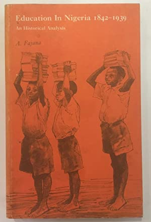 Education in Nigeria 1842-1939 : an historical analysis
