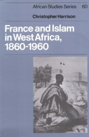 France and Islam in West Africa, 1860-1960 [African studies series, 60.]
