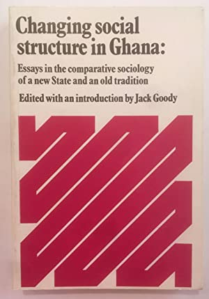 Changing social structure in Ghana : essays in the comparative sociology of a new state and an ol...