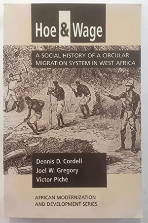 Hoe And Wage: A Social History Of A Circular Migration System In West Africa (African Modernizati...