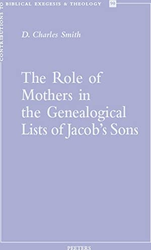 The Role of Mothers in the Genealogical Lists of Jacob's Sons (Contributions to Biblical Exegesis...