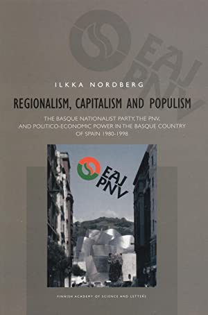 Regionalism, Capitalism and Populism: The Basque Nationalist Party, the Pnv, and Politico-Economi...