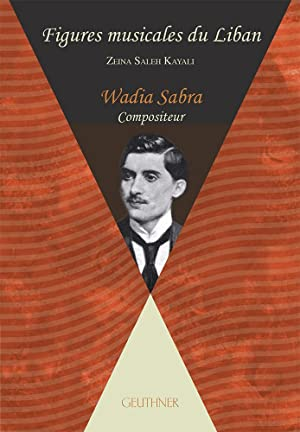 Wadia Sabra (Figures musicales du Liban): Postface musicologique : Saif Ben Abderrazak - Texte ...