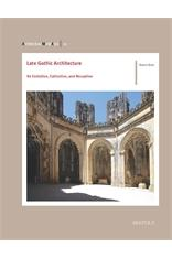Late Gothic Architecture : Its Evolution, Extinction, and Reception