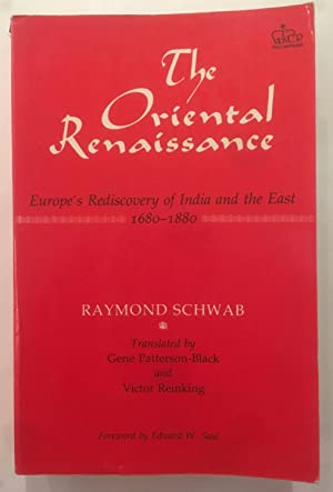 The Oriental Renaissance: Europe's Rediscovery of India: Raymond Schwab ;