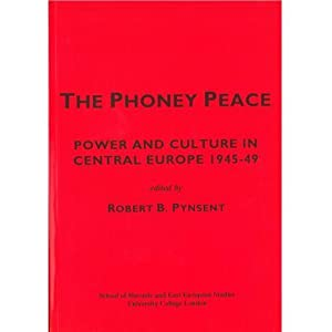 The phoney peace : power and culture in Central Europe 1945-49hed in the U.K., 1818-1967 (SSEES o...