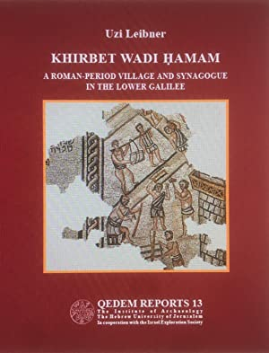 KHIRBET WADI HAMAM : A Roman Period Village and Synagogue in the Lower Galilee [QEDEM REPORTS 13]