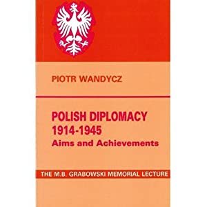 Polish Diplomacy 1914-1945: Aims and Achievements. A Lecture (The Third M. B. Grabowski Memorial ...