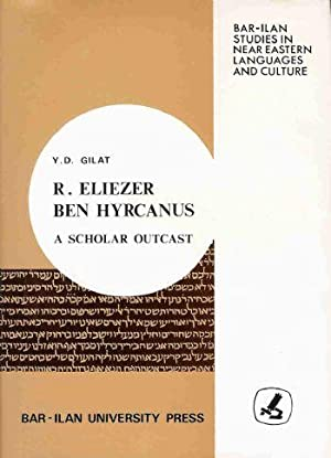 R. Eliezer ben Hyrcanus: A scholar outcast (Bar-Ilan studies in Near Eastern languages and culture)