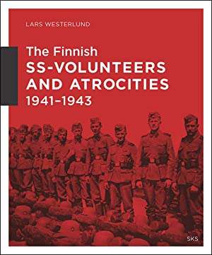 Finnish SS-Volunteers and Atrocities 1941-1943