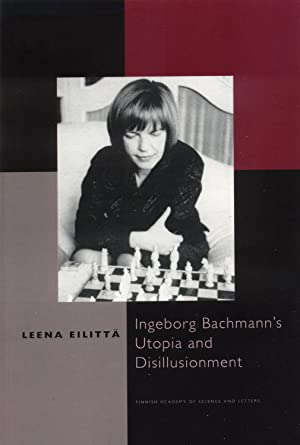 Ingeborg Bachmann's Utopia and Disillusionment