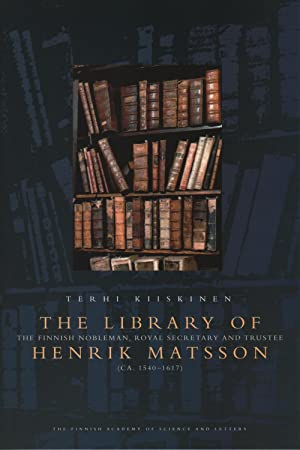 The Library of the Finnish nobleman, royal secretary and trustee Henrik Matsson (ca. 1540-1617)