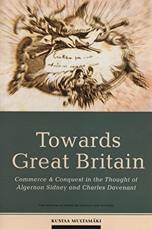 Towards Great Britain: Commerce and Conquest in the Thought of Algernon Sidney and Charles Davena...