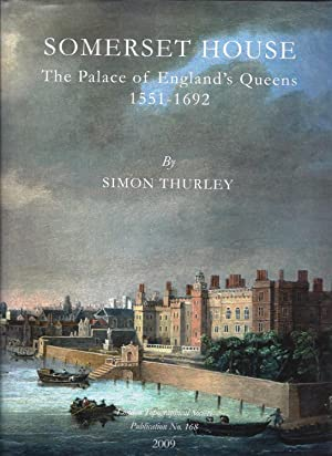 Somerset House: The Palace of England's Queens 1551-1692 (Publication S.)