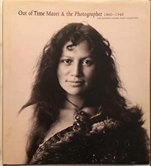 Out of time : Maori and the photographer 1860-1940 : the Ngawini Cooper Trust Collection