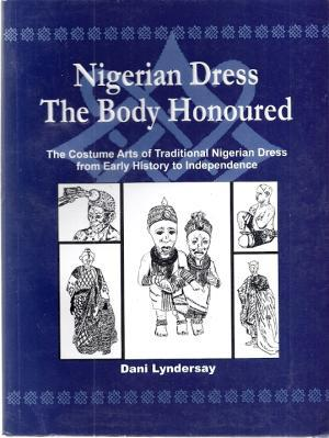 Nigerian dress, the body honoured : the costume arts of traditional Nigerian dress from early his...