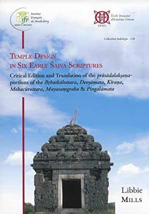 Temple design in six early Saiva scriptures : critical edition and translation of the Prasadalaks...