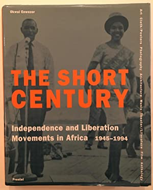 The Short Century: Independence and Liberation Movements in Africa, 1945-1994 (African, Asian & O...
