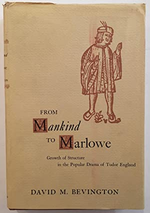 From Mankind to Marlowe : growth of structure in the popular drama of Tudor England