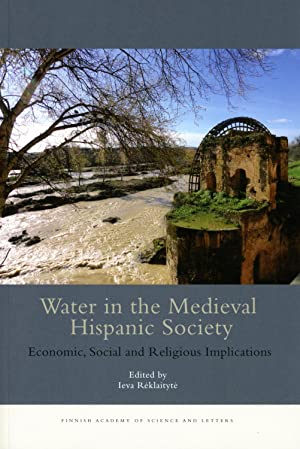 Water in the Medieval Hispanic Society : Economic, Social and Religious Implications [Annales Aca...