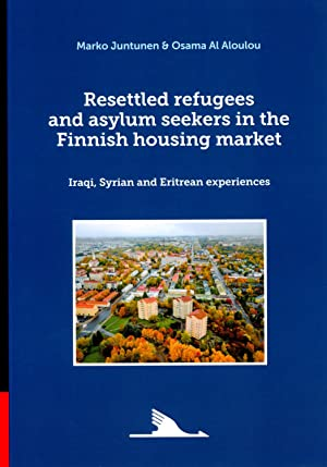 Resettled Refugees and Asylum Seekers in the Finnish Housing Market. Iraqi, Syrian and Eritrean e...