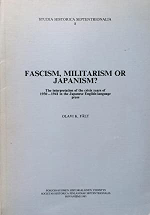 Fascism, Militarism, or Japanism: The Interpretation of the Crisis Years of 1930-1941 in the Japa...