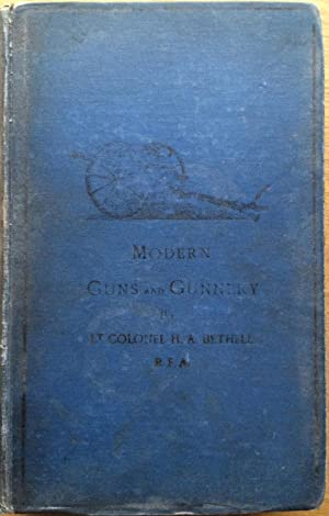 Modern Guns and Gunnery 1907 : A practical manual for Officers of the Horse, Field and Mountain A...