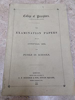 Examination papers, early set. College of Preceptors. The examination papers set at Christmas, 18...