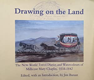 Drawing on the Land : The New World Travel Diaries and Watercolours of Millicent Mary Chaplin, 18...