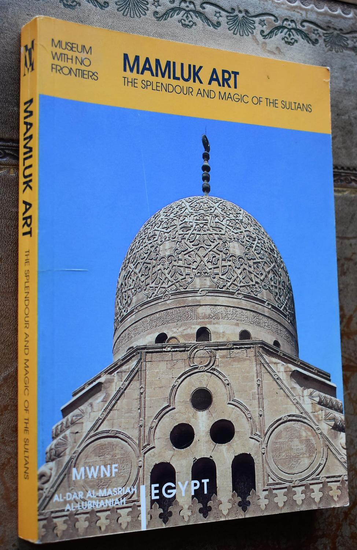 Mamluk Art: Splendour and Magic of the Sultans (Islamic Art in the Mediterranean)