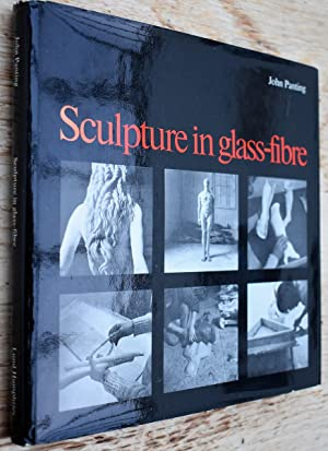 SCULPTURE IN GLASS-FIBRE The Use Of Polyester Resin And Glass-Fibre In Sculpture