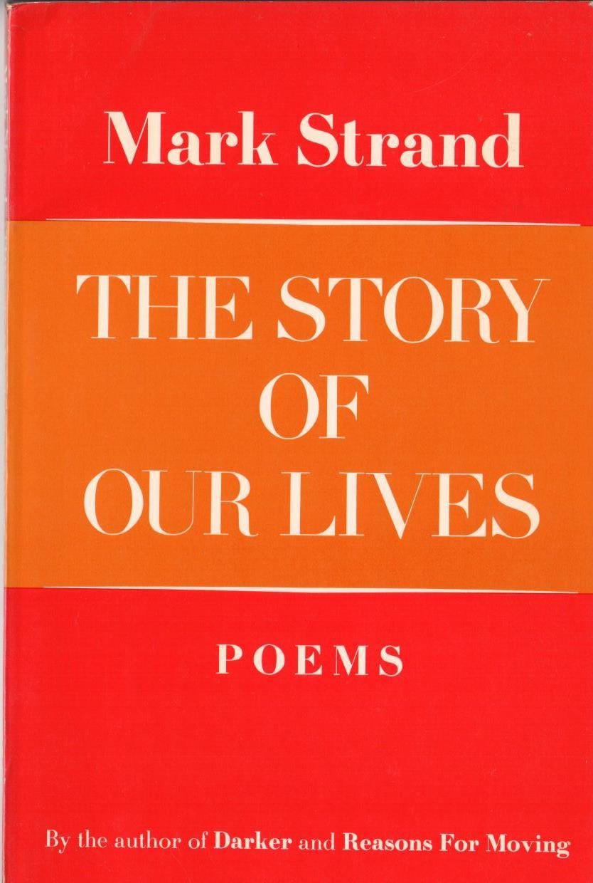 The Story Of Our Lives Mark Strand Near Fine Softcover