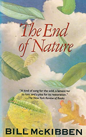 a literary analysis of the end of nature by bill mckibben Because of the interest in my review of bill mckibben's eaarth (#2 in page views for this blog), i'm posting my review of his first book, the end of nature.