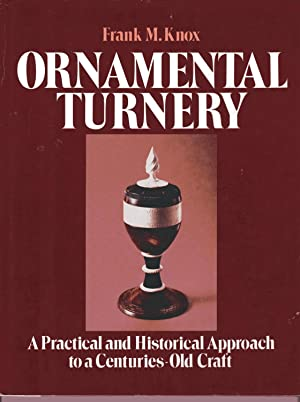 Ornamental Turnery: A Practical and Historical Approach to a Centuries-Old Craft
