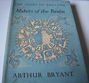 Makers of the Realm : The Story of England,: Arthur Bryant