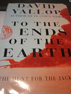 To The Ends of the Earth : The Hunt For The Jackal: David Yallop