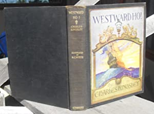 WESTWARD HO! OR, THE VOYAGES AND ADVENTURES OF SIR AMYAS LEIGH, KNIGHT, OF BURROUGH, IN THE COUNT...