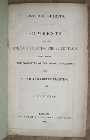 British Spirits. Comments upon the Evidence Affecting the Spirit Trade, given before the Committe...