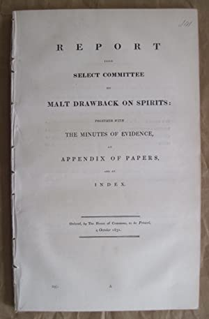 REPORT From Select Committee on MALT DRAWBACK ON SPIRITS: Together with the Minutes of Evidence, ...
