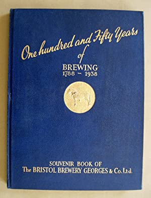 The Bristol Brewery Georges & Co. Ltd. One Hundred and Fifty Years of Brewing 1788-1938: Souvenir...