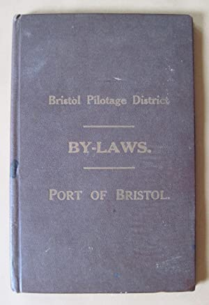 Port of Bristol. Bristol Pilotage District. BY-LAWS RELATING TO PILOTAGE made under the