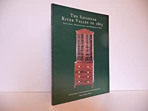 The Savannah River Valley to 1865: Fine Arts, Architecture, and Decorative Arts: Callahan, Ashley (...