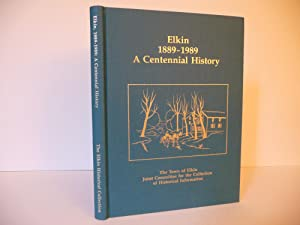 Elkin 1889-1989: A Centennial History: The Town of Elkin Joint Committee for the Collection of ...