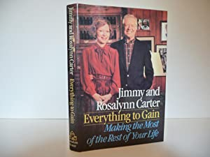 Everything to Gain: Making the Most of the Rest of Your Life, (Signed): Jimmy Carter; Rosalynn ...