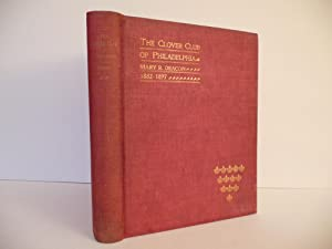 The Clover Club of Philadelphia, 1882-1897, (Rare First Edition): Deacon, Mary R.